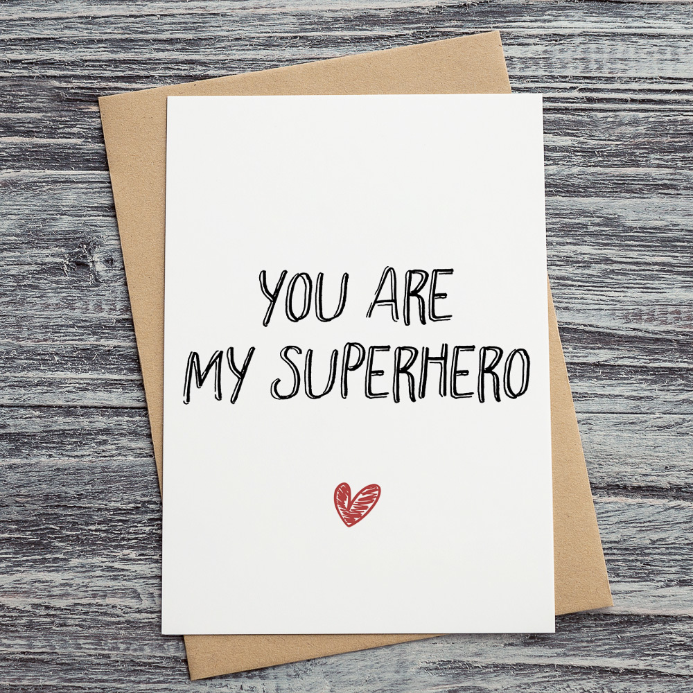 You are my superhero!