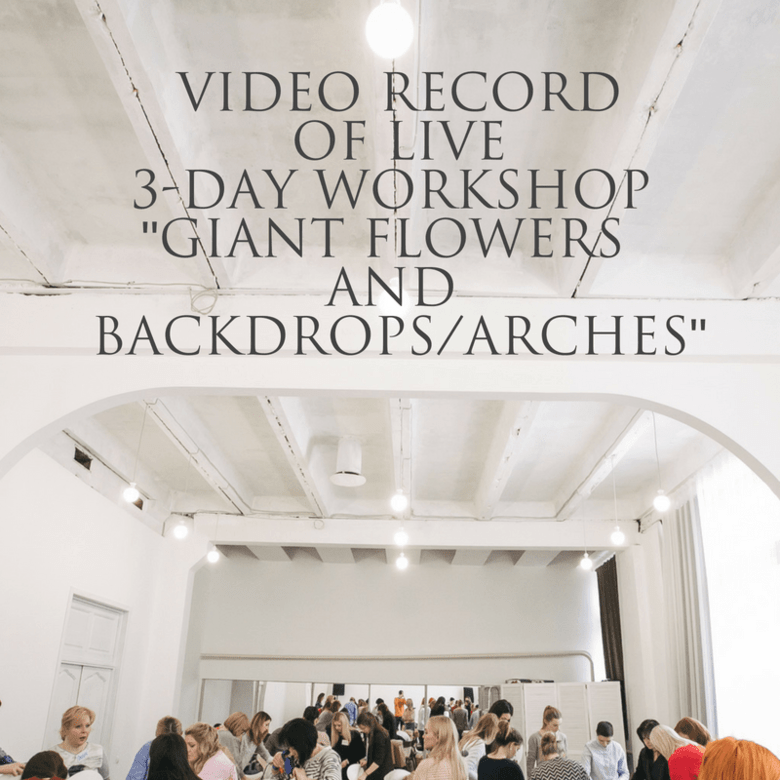"Video record of live 3-day workshop ""Giant flowers and backdrops, arches"""