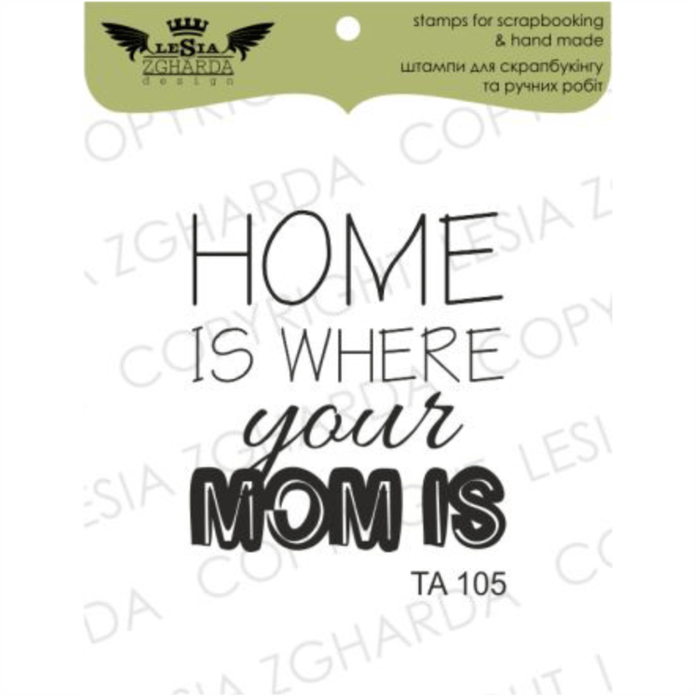 "{TA105} Stamp ""Home is where your mom is"""