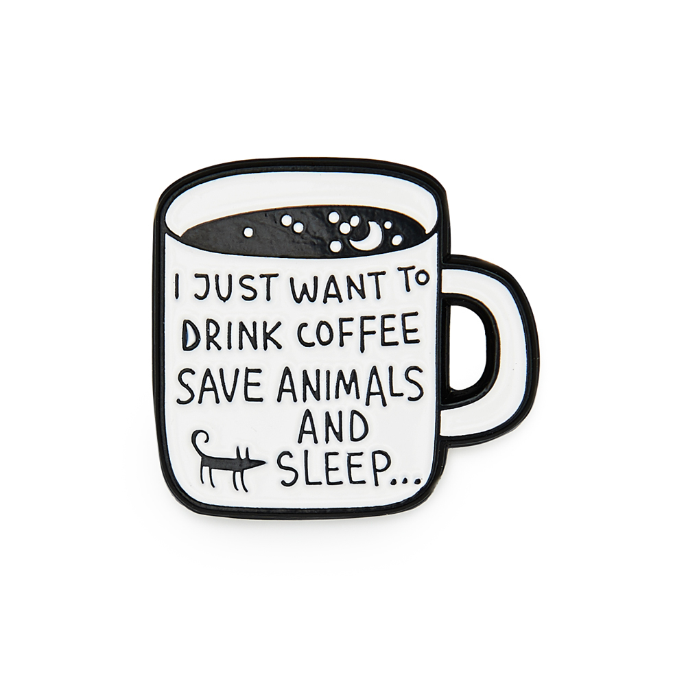 Значок эмалированный I JUST WANT TO DRINK COFFEE, SAVE ANIMALS AND SLEEP